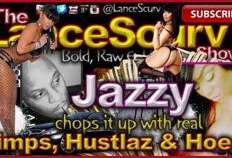 Jazzy Chops It Up With Pimps, Hustlaz & Hoes! – The LanceScurv Show