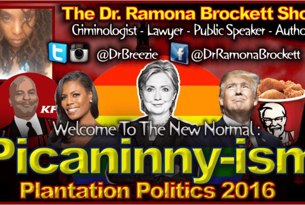 Picaninny-ism: Plantation Politics 2016 – The Dr. Ramona Brockett Show