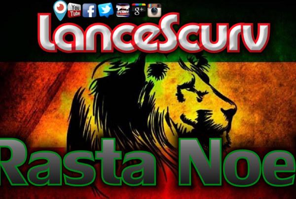 Rasta Noel Speaks Truth! – The LanceScurv Show