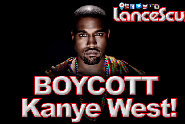 Kanye West Needs To Be Boycotted By Black Women Worldwide! – The LanceScurv Show
