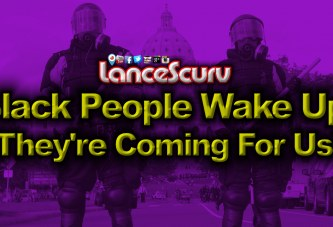 Black People WAKE UP: They're Coming FOR US! – The LanceScurv Show