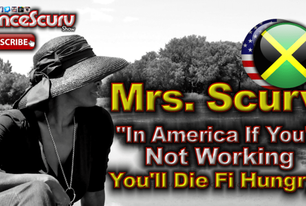 """Mrs. Scurv: """"In America If You're Not Working You'll Die Fi Hungry!"""" – The LanceScurv Show"""