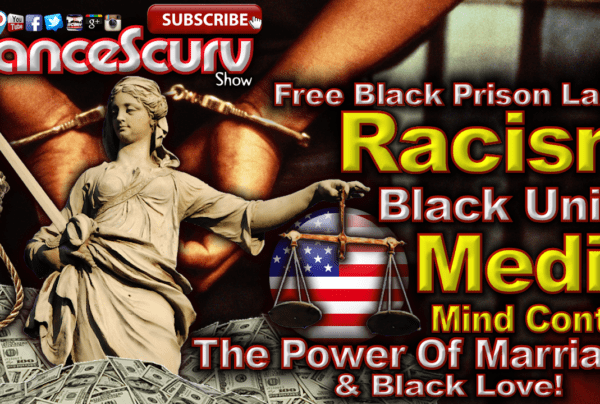 Free Prison Labor, Racism, Media Mind Control & The Power Of Black Love! – LanceScurv Show