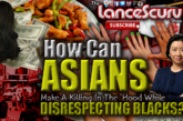 How Can Asians Make A Killing In The 'Hood While Disrespecting Blacks? – The LanceScurv Show