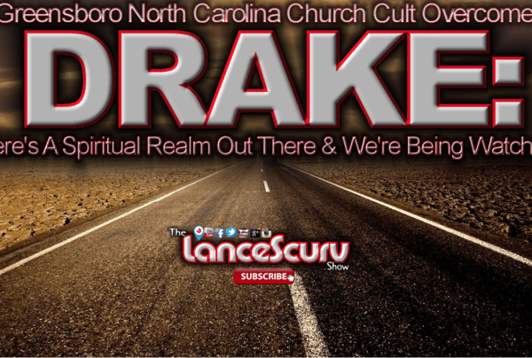 """BROTHER DRAKE: """"There's A Spiritual Realm Out There & We're Being Watched!"""" – The LanceScurv Show"""