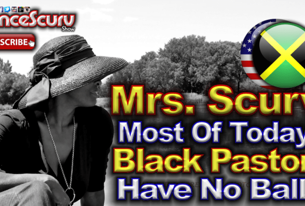 "Mrs. Scurv: ""Most Of Today's Black Pastors Have No Balls!"" – The LanceScurv Show"
