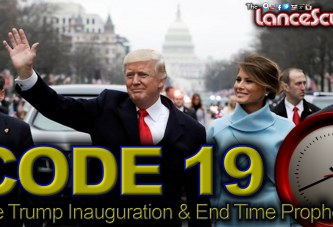 CODE 19: Donald Trump's Inauguration & It's Importance In End Time Prophesy! – The LanceScurv Show
