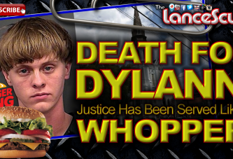 Death For Dylann: Justice Has Been Served Like A Burger King Whopper! – The LanceScurv Show
