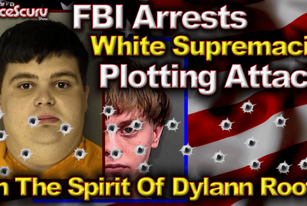 "FBI Arrests White Supremacist For Plotting A ""Dylann Roof"" Style Murder Spree! – The LanceScurv Show"