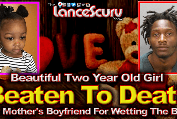 Child Beaten To Death By Mother's Boyfriend For Wetting The Bed! – The LanceScurv Show