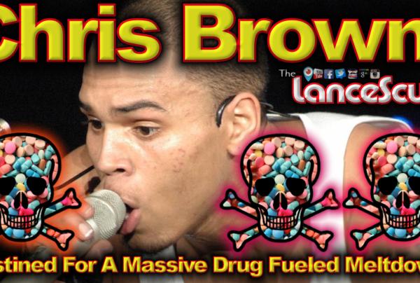 Chris Brown: Destined For Massive Drug Fueled Meltdown? – The LanceScurv Show