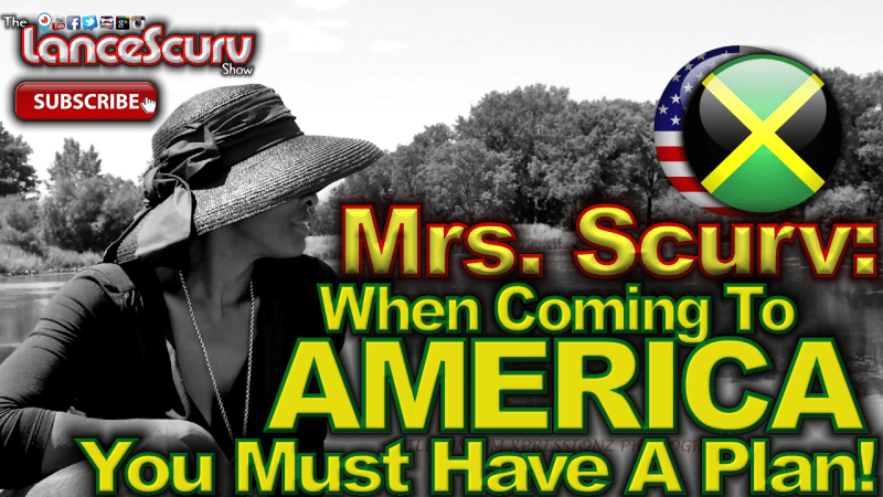 "JAMAICANS: ""When Coming To America You Must Have A Plan!"" - The LanceScurv Show"