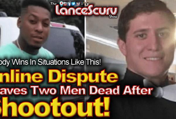 Online Dispute Leaves Two Men Dead After Shootout! – The LanceScurv Show