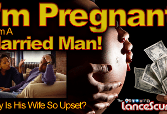 I'm Pregnant From A Married Man: Why Is His Wife So Upset? – The LanceScurv Show