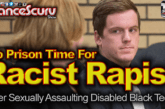 No Prison Time For Racist Rapist After Violating Disabled Black Teen! – The LanceScurv Show