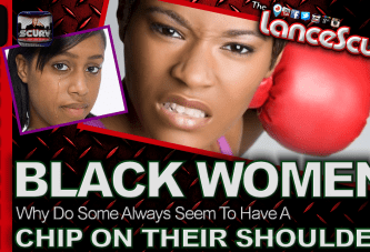 Black Women: Why Do Some Always Seem To  Have A Chip On Their Shoulders? – The LanceScurv Show
