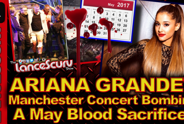 Ariana Grande's Manchester Concert Bombing: A Month Of May Blood Sacrifice? – The LanceScurv Show