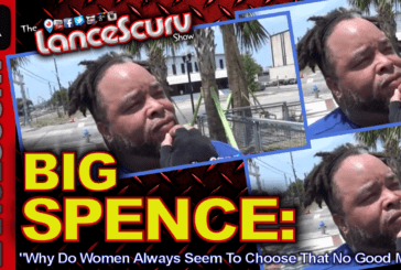 "Big Spence: ""Why Do Women Always Seem To Choose That No Good Man?"" – The LanceScurv Show"