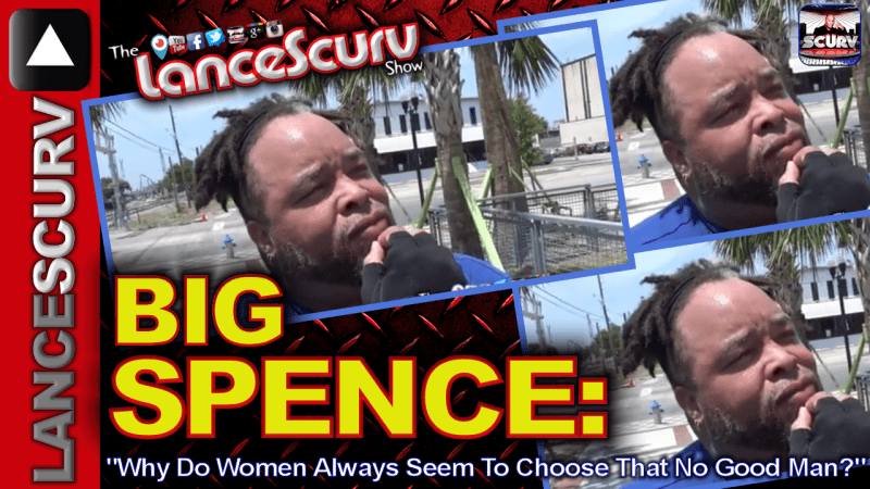 "Big Spence: ""Why Do Women Always Seem To Choose That No Good Man?"" - The LanceScurv Show"