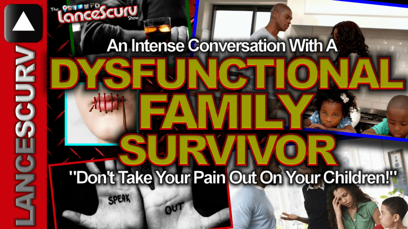 """A Dysfunctional Family Survivor: """"Don't Take Your Pain Out On Your Children!"""" - The LanceScurv Show"""