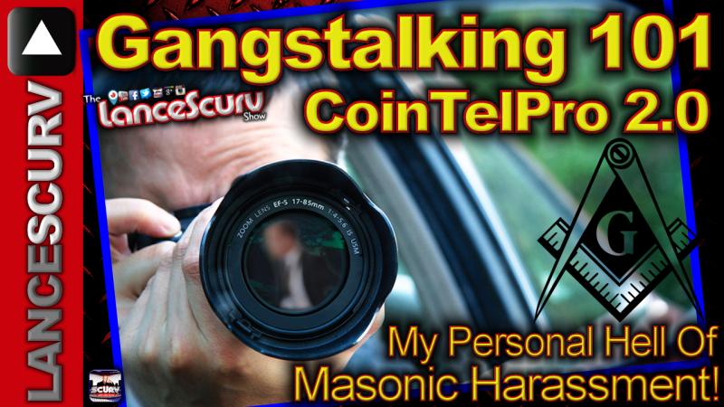 Gangstalking 101 - Cointelpro 2.0: My Personal Hell Of Masonic Harassment! - The LanceScurv Show