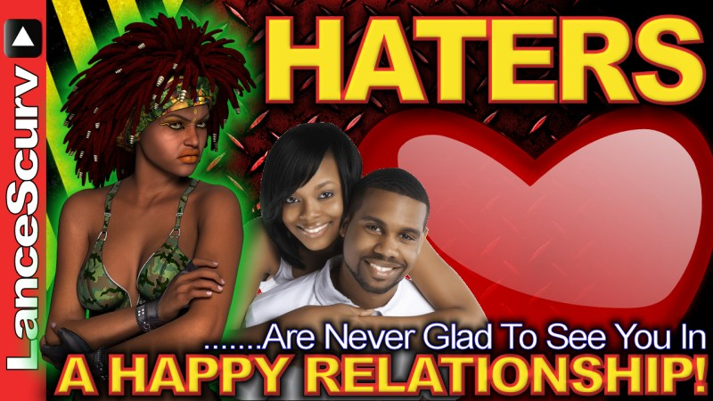 HATERS Are Never Glad To See You In A HAPPY RELATIONSHIP! - The LanceScurv Show