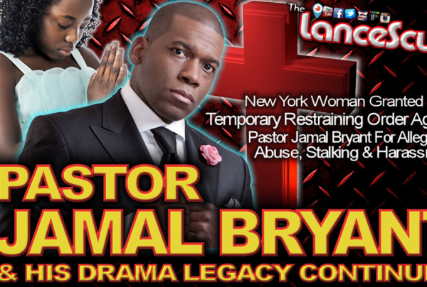 PASTOR JAMAL BRYANT & His Legacy Of Drama Continues! – The LanceScurv Show