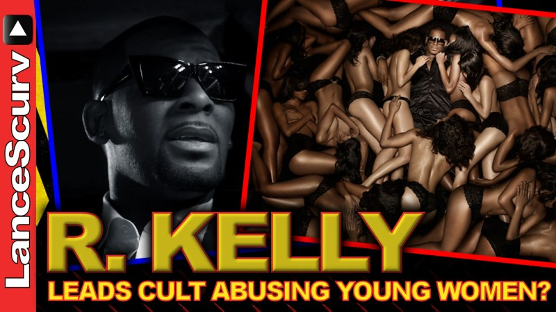 R. KELLY Leads Cult Abusing Young Women? - The LanceScurv Show