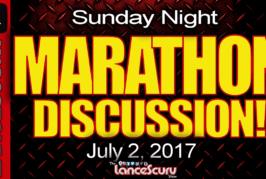 Sunday Marathon Open Discussion: July 2, 2017 – The LanceScurv Show