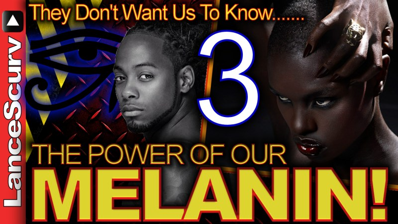 They Don't Want Us To Know The Power Of Our MELANIN! (Pt. 3) - The LanceScurv Show