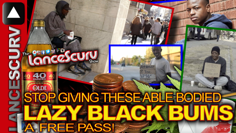 Stop Giving These Able Bodied LAZY BLACK BUMS A Free Pass! - The LanceScurv Show