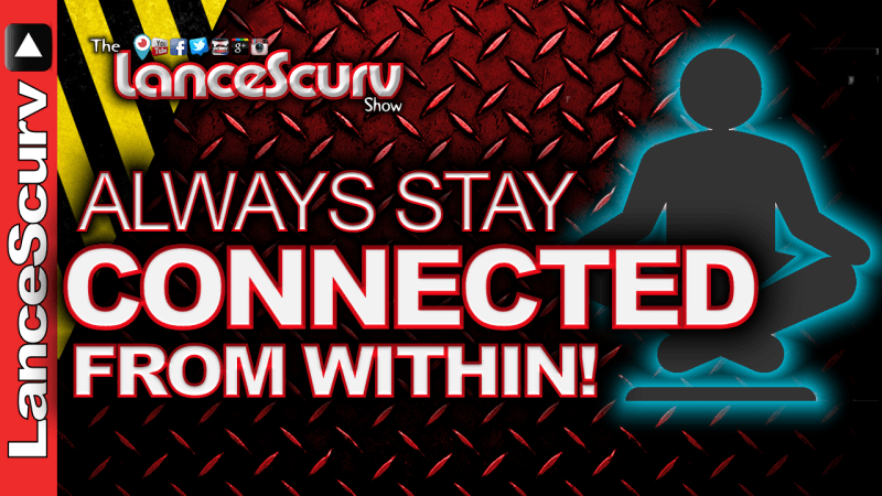 Always Stay CONNECTED From Within! - The LanceScurv Show
