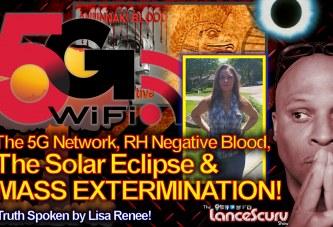 The 5G Network, RH Negative Blood, The Solar Eclipse & Mass Extermination! – The LanceScurv Show
