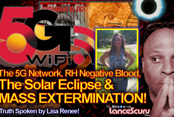 The 5G Network, RH Negative Blood, The Solar Eclipse & Mass Extermination! – The LanceScurv Show