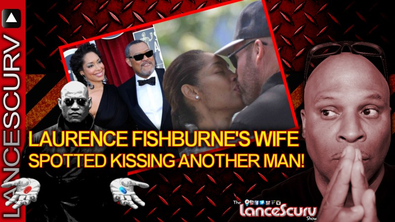 Laurence Fishburne's Wife Spotted Kissing Another Man! - The LanceScurv Show