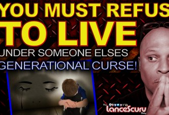 YOU MUST REFUSE TO LIVE Under Someone Else's GENERATIONAL CURSE! – The LanceScurv Show