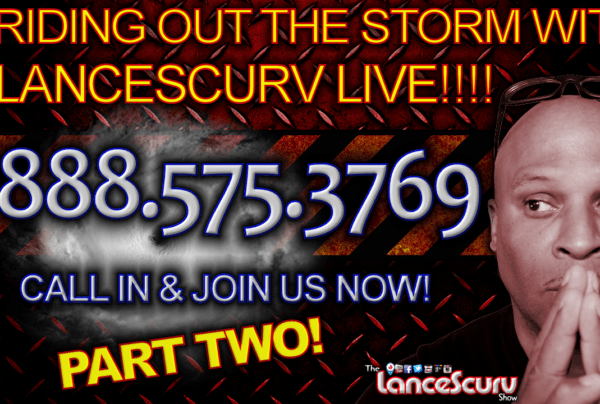 RIDING OUT THE STORM with LANCESCURV LIVE (Pt. 2) – The LanceScurv Show