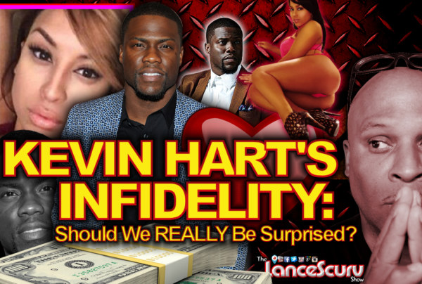 KEVIN HART'S INFIDELITY: Should We Really Be Surprised? – The LanceScurv Show