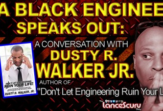 A BLACK ENGINEER SPEAKS OUT: A Conversation With Dusty R. Walker Jr.! – The LanceScurv Show