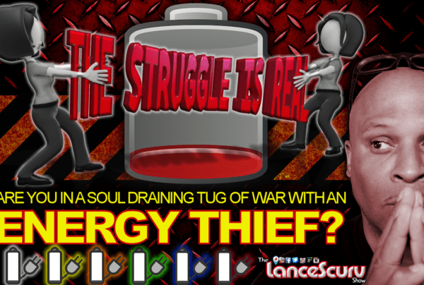 Are You In A SOUL DRAINING Tug Of War With An ENERGY THIEF? – The LanceScurv Show