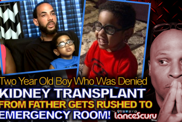 Two Year Old Boy Who Was Denied KIDNEY TRANSPLANT GETS RUSHED TO EMERGENCY ROOM! – The LanceScurv Show