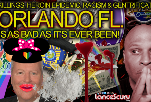 Killings, Heroin Epidemic, Racism & Gentrification: Orlando Fl. Is As Bad As It's EVER Been! – The LanceScurv Show