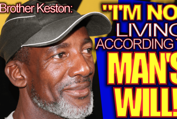 "Brother Keston: ""I'm Not Living According To MAN'S WILL! – The LanceScurv Show"