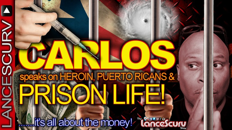 Carlos Speaks On Heroin, Puerto Ricans, Prison Life & More! - The LanceScurv Show