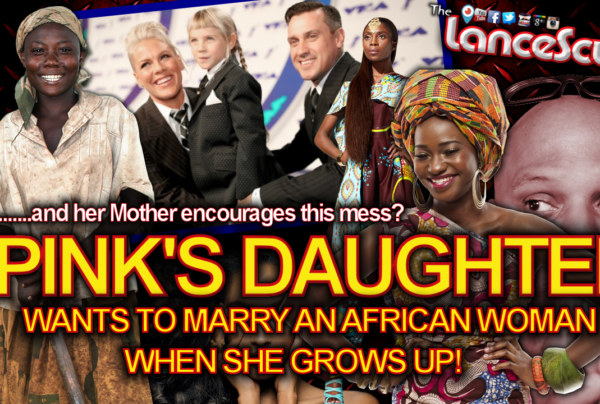 PINK'S DAUGHTER Wants To Marry An AFRICAN WOMAN When She Grows Up! – LanceScurv Show