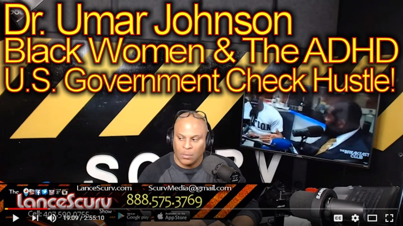 Dr. Umar Johnson, Black Women & ADHD U.S. Government Check Hustle! - The LanceScurv Show