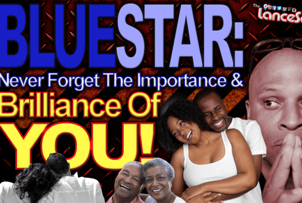 BLUESTAR: Never Forget The Importance & Brilliance Of You! – The LanceScurv Show