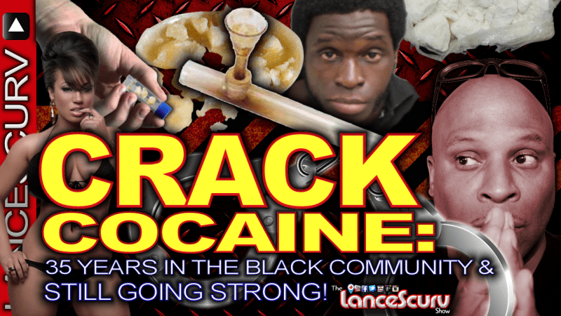 CRACK COCAINE: 35 Years In The Black Community & Still Going Strong! - The LanceScurv Show