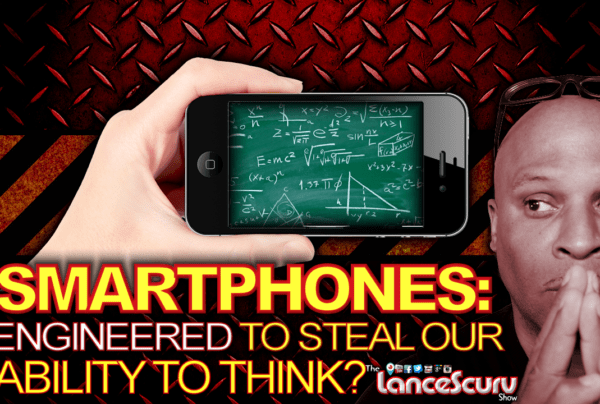 SMARTPHONES: Engineered To Steal Our Ability To THINK? – The LanceScurv Show