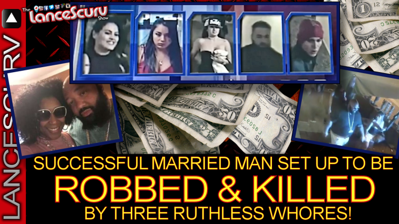 Successful Married Man Set Up To Be Robbed & Killed By Three Ruthless Whores! - The LanceScurv Show